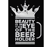 Beauty is in the eye of the  beer holder - T-shirts & Hoodies Photographic Print