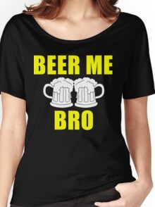 Beer me bro - T-shirts & Hoodies Women's Relaxed Fit T-Shirt
