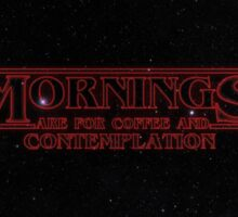 Stranger Things: Mornings are for Coffee and Contemplation Sticker