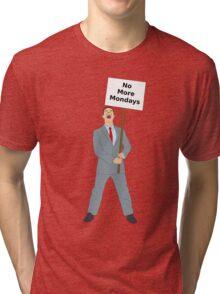 no more mondays Tri-blend T-Shirt
