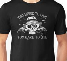 too weird to live too rare to die Unisex T-Shirt