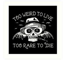 too weird to live too rare to die Art Print