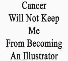 Cancer Will Not Keep Me From Becoming An Illustrator  by supernova23