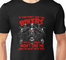 Bikers-You won't like me and I'm okay with that Unisex T-Shirt