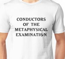 Conductors of the Metaphysical Examination Unisex T-Shirt