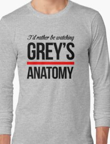 Rather Be Watching Grey Anatomy Long Sleeve T-Shirt