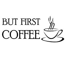 Coffee First Funny T shirt Photographic Print