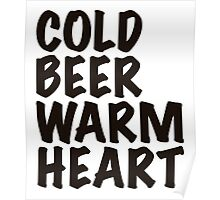 Cold Beer Warm heart Poster