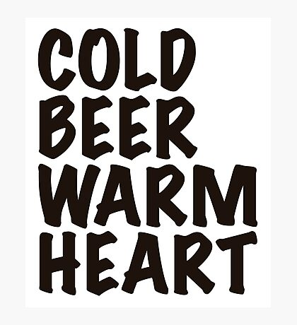 Cold Beer Warm heart Photographic Print