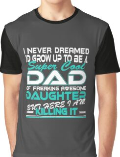 Super cool Dad of Freaking awesome daughter Graphic T-Shirt