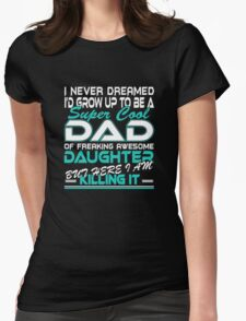 Super cool Dad of Freaking awesome daughter Womens Fitted T-Shirt