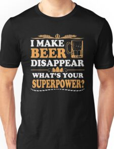 I make beer disappear what's your super power - T-shirts & Hoodies Unisex T-Shirt