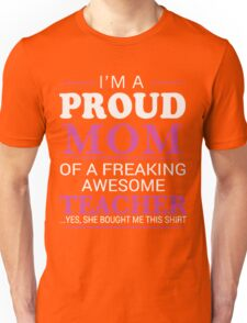 I'm a proud mom of a freaking awesome teacher Unisex T-Shirt