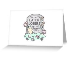 Later Losers Greeting Card