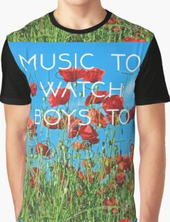 Music To Watch Boys To Graphic T-Shirt