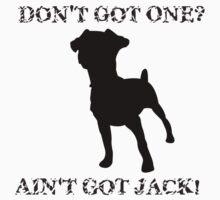 Ain't Got Jack Russell Terrier by Huzer1234