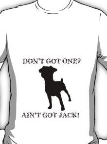 Ain't Got Jack Russell Terrier T-Shirt
