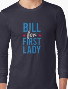 Bill for First Lady Hillary Clinton Long Sleeve T-Shirt