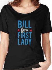 Bill for First Lady Hillary Clinton Women's Relaxed Fit T-Shirt