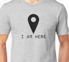 I Am Here Google Map Pin Funny Quotes Text T shirt Unisex T-Shirt