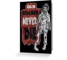 """""""Old Rockers Never Die"""" Greeting Card"""