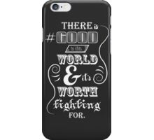 There is good in this world iPhone Case/Skin