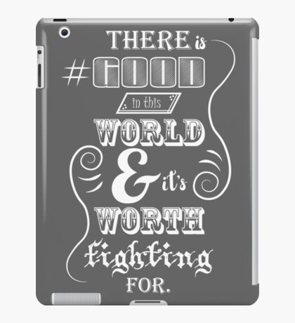 There is good in this world iPad Case/Skin