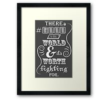 There is good in this world Framed Print