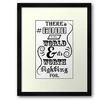 There is good in this world BLACK Framed Print