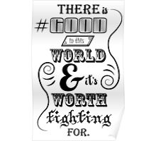 There is good in this world BLACK Poster