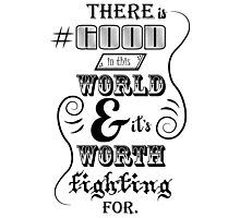 There is good in this world BLACK Photographic Print