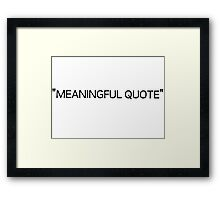 Meaningful Beautiful Inspirational Quote Sarcastic Quotes Framed Print