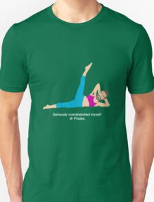 Seriously overstretched myself @ pilates  Unisex T-Shirt