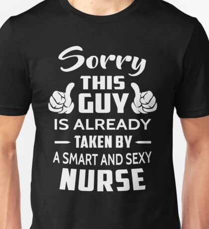 Sorry This Guy Is Taken By A Smart And Sexy Nurse Unisex T-Shirt