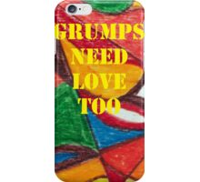 Grumps need love too iPhone Case/Skin