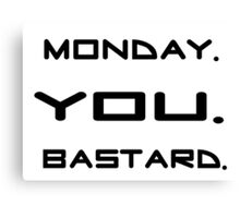 Monday You Bastard Funny T shirt Meaningful Sarcastic Quotes Canvas Print