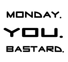 Monday You Bastard Funny T shirt Meaningful Sarcastic Quotes Photographic Print