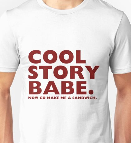 COOL STORY BABE. Now Go Make Me a Sandwich. Unisex T-Shirt