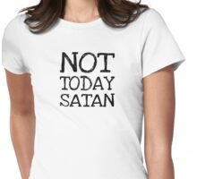 Not Today Satan - Black Text Womens Fitted T-Shirt
