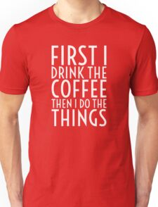 First I Drink The Coffee - White Text Unisex T-Shirt