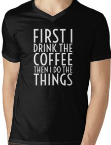 First I Drink The Coffee - White Text Mens V-Neck T-Shirt