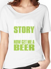 COOL STORY BABE. Now Get Me a Beer Women's Relaxed Fit T-Shirt