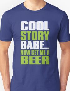 COOL STORY BABE. Now Get Me a Beer T-Shirt