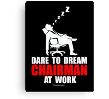 Dare to dream chairman at work Canvas Print