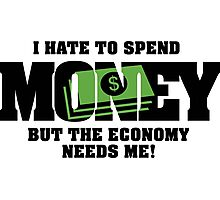 I hate to spend money, but the economy needs me! Photographic Print