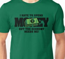 I hate to spend money, but the economy needs me! Unisex T-Shirt
