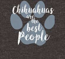 Chihuahuas are the Best People Unisex T-Shirt