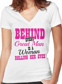 Behind every great man is a woman rolling her eyes Women's Fitted V-Neck T-Shirt