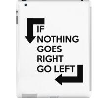 If nothing goes right, go left iPad Case/Skin