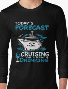 Todays Forecast Cruising with a chance of Drinking Long Sleeve T-Shirt